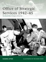 Office of Strategic Services 1942-45: The World War II Origins of the CIA - Eugene Liptak, Richard Hook