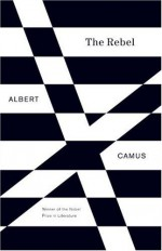 The Rebel: An Essay on Man in Revolt - Albert Camus