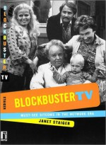 Blockbuster TV: Must-See Sitcoms in the Network Era - Janet Staiger