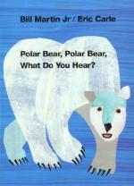 Polar Bear, Polar Bear, What Do You Hear? - Bill Martin Jr., Eric Carle