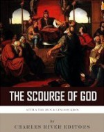 The Scourge of God: The Lives and Legacies of Attila the Hun and Genghis Khan - Charles River Editors