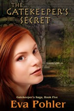 The Gatekeeper's Secret (Gatekeeper's Saga #5) - Eva Pohler