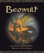 Beowulf: A Tale of Blood, Heat, and Ashes - Nicky Raven, John Howe