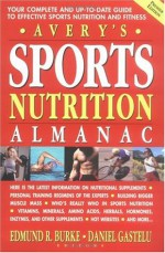 Avery's Sports Nutrition Almanac: Your Complete and Up-to-date Guide to Sports Nutrition and Fitness - Edmund R. Burke, Daniel Gastelu