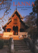 Lanna: Thailand's Northern Kingdom - Michael Freeman, Donald Stadtner, Claude Jacques