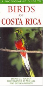 Photographic Guide to the Birds of Costa Rica - Susan C.L. Fogden, Michael Fogden, Patricia Fogden