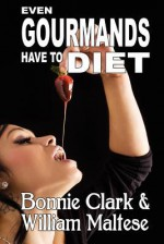 Even Gourmands Have to Diet (the Traveling Gourmand, Book 6) - William Maltese, Bonnie Clark