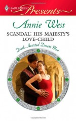 Scandal: His Majesty's Love-Child - Annie West
