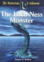 The Loch Ness Monster - Stuart A. Kallen