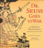 Dr. Seuss Goes to War: The World War II Editorial Cartoons of Theodor Seuss Geisel - Richard H. Minear, Art Spiegelman, Dr. Seuss