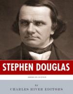 American Legends: The Life of Stephen Douglas - Charles River Editors