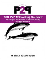 2001 P2P Networking Overview: The Emergent P2P Platform of Presence, Identity, and Edge Resources - Rael Dornfest, Clay Shirky, Rael Dornfest, Lucas Gonze