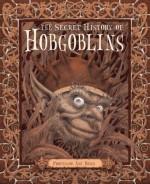 The Secret History of Hobgoblins - Ari Berk