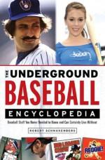 The Underground Baseball Encyclopedia - Robert Schnakenberg
