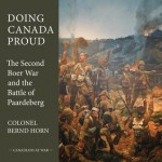 Doing Canada Proud: The Second Boer War and the Battle of Paardeberg - Bernd Horn