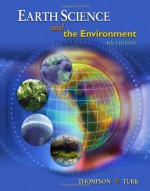 Earth Science and the Environment (with CengageNOW Printed Access Card) - Graham R. Thompson, Jon Turk
