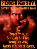 Blood Eternal: Dracula and Other Victorian Vampire Tales (Wonderlands Imprints Master Editions) - Bram Stoker, Joseph Sheridan Le Fanu, John William Polidori, James Malcolm Rymer
