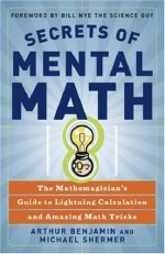 Secrets of Mental Math: The Mathemagician's Guide to Lightning Calculation and Amazing Math Tricks - Arthur Benjamin, Michael Shermer