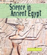 Science in Ancient Egypt (Science of the Past) - Geraldine Woods
