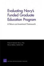 Evaluating Navy's Funded Graduate Education Program: A Return-On-Investment Framework - Kristy N. Kamarck, Harry Thie, Marisa Adelson, Heather Krull