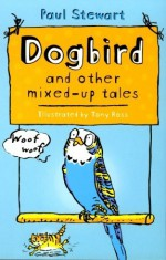 Dogbird: And Other Mixed-Up Tales - Paul Stewart, Tony Ross