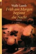 Früh am Morgen beginnt die Nacht - Wally Lamb, Franca Fritz, Heinrich Koop