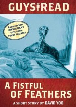 Guys Read: A Fistful of Feathers: A Short Story from Guys Read: Funny Business - David Yoo, Jon Scieszka, Adam Rex