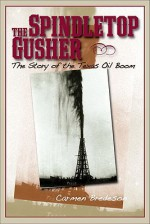 The Spindletop Gusher: The Story of the Texas Oil Boom - Carmen Bredeson