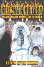 Hell Hath No Fury - T.W. Brown, Candace Gleave, Rebecca Snow, Elsa M. Carruthers, Chantal Bourdeau, D.A. Chaney, Rebecca Lloyd, E.J. Tett, Jordan Deen