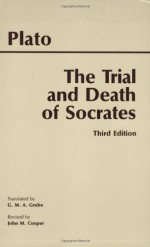 The Trial and Death of Socrates - Plato, John M. Cooper, G.M.A. Grube