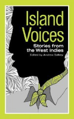 Island Voices: Stories from the West Indies - Andrew Salkey, John Hearne, V.S. Naipaul, Samuel Selvon, R.O. Robinson, Donald Hinds, H. Orlando Patterson, Michael Anthony, Jan Carew, Claude Thompson, Edgar Mittelholzer, Denis Williams, O.R. Dathorne, Edward Braithwaite, A.N. Forde, Cecil Gray, C.R.L. JAMES, George Lam