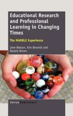 Educational Research and Professional Learning in Changing Times: The Marble Experience - Jane Watson, Kim Beswick, Natalie Brown