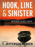 Hook, Line & Sinister: Mysteries to Reel You In - T. Jefferson Parker, Ridley Pearson, Mark T. Sullivan, Michael Connelly, John Lescroart, Andrew Winer, Dana Stabenow, Don Winslow, Melodie Johnson Howe, James W. Hall, C.J. Box, Victoria Houston, Will Beall, Spring Warren, Brian M. Wiprud, William G. Tapply, John Allen N