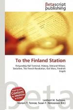 To the Finland Station - Lambert M. Surhone, VDM Publishing, Susan F. Marseken