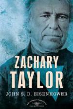 Zachary Taylor - John S.D. Eisenhower, Arthur M. Schlesinger Jr., Sean Wilentz