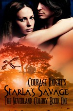 Starla's Savage: The Neverland Colony Book One - Courage Knight