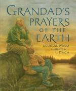 Grandad's Prayers of the Earth - Douglas Wood, P.J. Lynch