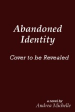 Abandoned Identity - Andrea Michelle