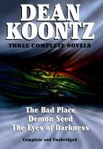 Dean Koontz Omnibus: The Bad Place / Demon Seed / The Eyes of Darkness - Leigh Nichols, Dean Koontz