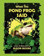 What the Pond Frog Said - Alison Moore