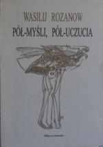 Pół-myśli, pół uczucia - Wasilij W. Rozanow