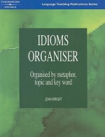 Idioms Organiser: Organised by Metaphor, Topic and Key Word - John Wright