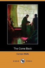 The Come Back - Carolyn Wells