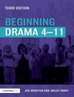 Beginning Drama 4-11 third edition (David Fulton Books) - Joe Winston, Miles Tandy
