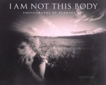 I am Not This Body: The Pinhole Photographs of Barbara Ess - Michael Cunningham, Barbara Ess