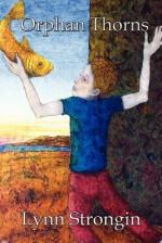 Orphan Thorns - Lynn Strongin, Duncan Regehr, Elana Katz