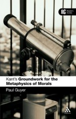Kant's Groundwork for the Metaphysics of Morals (Reader's Guides) - Paul Guyer