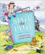 Spot the Plot: A Riddle Book of Book Riddles - J. Patrick Lewis, Lynn M. Munsinger