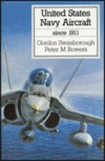 United States Navy Aircraft Since 1911 - Gordon Swanborough, Peter M. Bowers