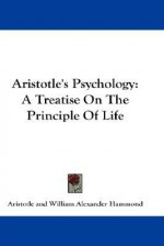 Psychology: A Treatise on the Principle of Life - Aristotle, William Alexander Hammond